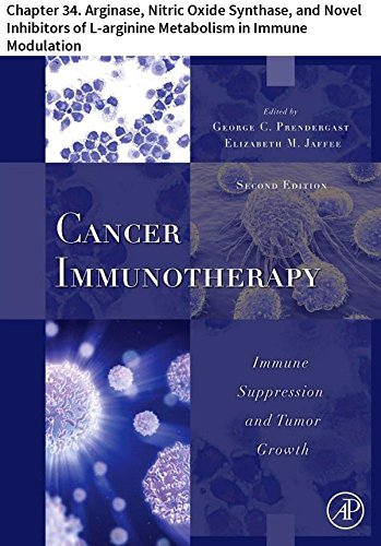 Cancer Immunotherapy: Chapter 34. Arginase, Nitric Oxide Synthase, and Novel Inhibitors of L-arginine Metabolism in Immune Modulation