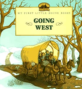 Going West (My First Little House) Laura Ingalls Wilder and Renee Graef