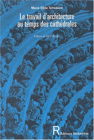Le travail d'architecture au temps des cathédrales : Savoirs et savoir-faire