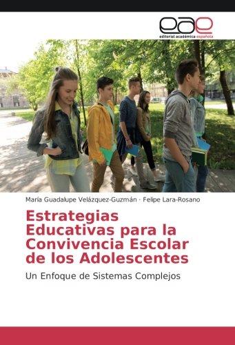 Estrategias Educativas para la Convivencia Escolar de los Adolescentes: Un Enfoque de Sistemas Complejos (Spanish Edition)