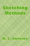 Sketching Methods, W. C Sweeney, 1410206181