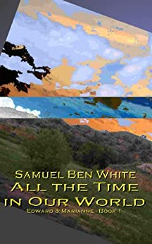 All the Time in Our World (Edward & Marianne Book 1) by [White, Samuel Ben]