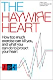 img - for The Haywire Heart: How too much exercise can kill you, and what you can do to protect your heart book / textbook / text book
