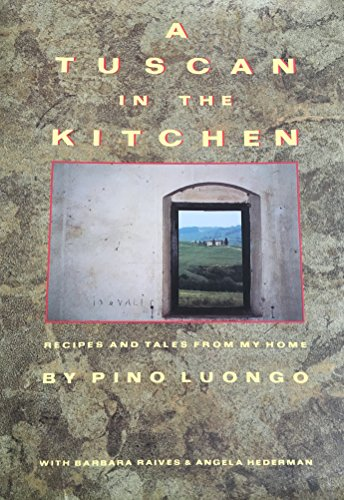 A Tuscan in the Kitchen: Recipes and Tales from My Home by Pino Luongo