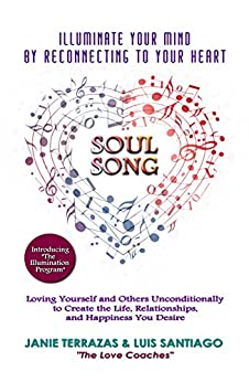 SOUL SONG: Illuminate Your Mind by Reconnecting to Your Heart by [Terrazas, Janie, Santiago, Luis]