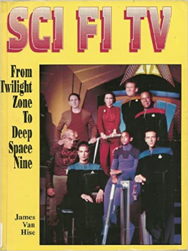 Sci Fi Tv From Twilight Zone To Deep Space Nine James Van Hise