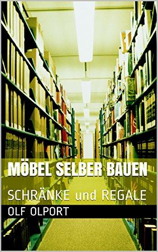 Furniture Regal House - Möbel selber bauen: SCHRÄNKE und REGALE (German Edition)