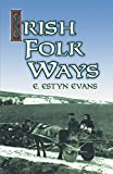 img - for Irish Folk Ways (Celtic, Irish) by E. Estyn Evans (2011-12-08) book / textbook / text book