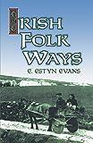 img - for Irish Folk Ways (Celtic, Irish) by E. Estyn Evans (2011-12-08) book / textbook / text book