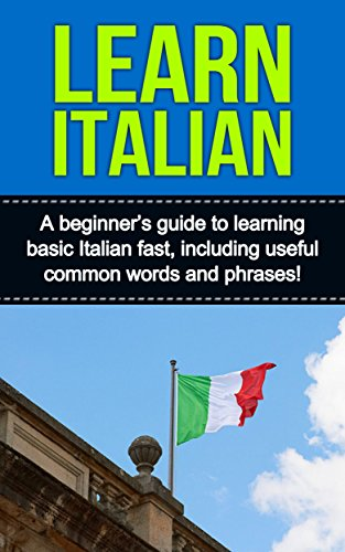 Italian Alphabet Language (Learn Italian: A beginner's guide to learning basic Italian fast, including useful common words and phrases!)