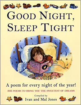good night sleep tight a poem for every night of the year 366 poems to bring you the sweetest of dreams ivan jones mal jones 9780439188135
