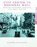 img - for City Center to Regional Mall: Architecture, the Automobile, and Retailing in Los Angeles, 1920-1950 book / textbook / text book