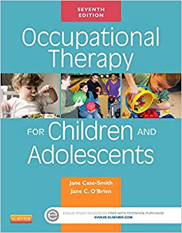 Jane Case-Smith EdD OTR/L FAOTA - Occupational Therapy For Children And Adolescents, 7e
