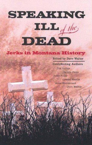 Speaking Ill of the Dead: Jerks in Montana History