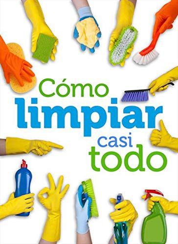 Cómo limpiar casi todo (Spanish Edition) by [Reader´s Digest Argentina S.R.L