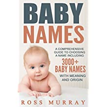 Baby Names: A Comprehensive Guide to Choosing a Name Including 3000+ Baby Names With Meaning and Origin