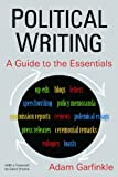 Political Writing : A Guide to the Essentials, Garfinkle, Adam, 0765631237
