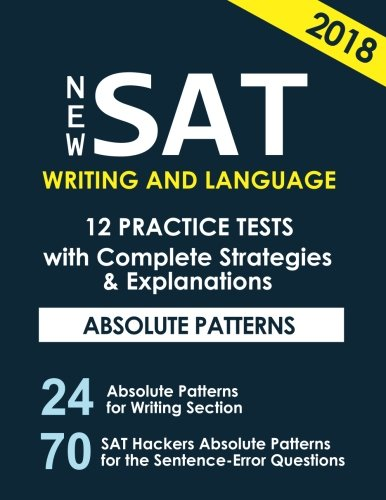 New SAT Writing and Language 12 Practice Tests with Complete Strategies and Expl: 70 SAT HACKERS RULES for the Sentence Error Questions that Appear Always on NEW SAT (Volume 2)