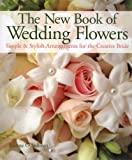 The New Book of Wedding Flowers, Joanne O'Sullivan, 1579904653
