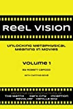 Reel Vision: Unlocking Metaphysical Meaning in Movies, Volume 1