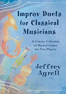 Improv Duets for Classical Musicians: A Concise Collection of Musical Games for Two Players/G8381 by Jeffrey Agrell (2012-12-12)