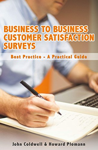 Business to Business Customer Satisfaction Surveys Best Practice - A Practical Guide