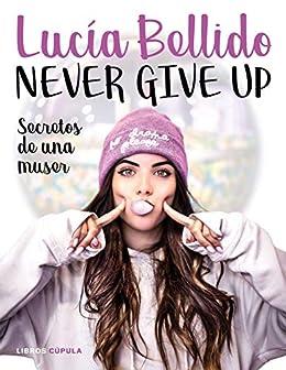 Never give up: Secretos de una muser (Moda) (Spanish Edition)