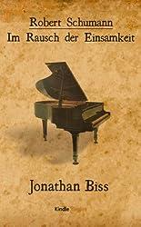 Robert Schumann - Im Rausch der Einsamkeit (Kindle Single) (German Edition)