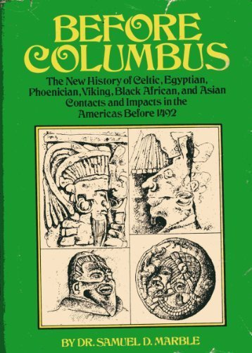 Before Columbus: The new history of Celtic, Phoenician, Viking, Black African, and Asian contacts and impacts in the Americas before -