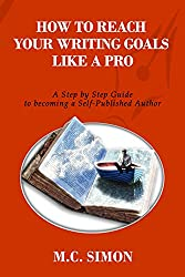 How To Reach Your Writing Goals Like A Pro: A Step by Step Guide to becoming a Self-Published Author [even Mark Twain talked about] (How To Master Your Life Book 2)