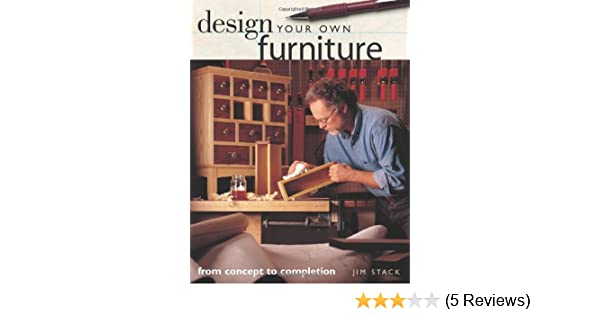 Design Your Own Furniture (Popular Woodworking): Jim Stack: 0035313705557:  Amazon.com: Books