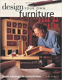 Design Your Own Furniture (Popular Woodworking): Jim Stack
