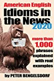 Idioms in the News - 1,000 phrases, real examples: 2020 Edition