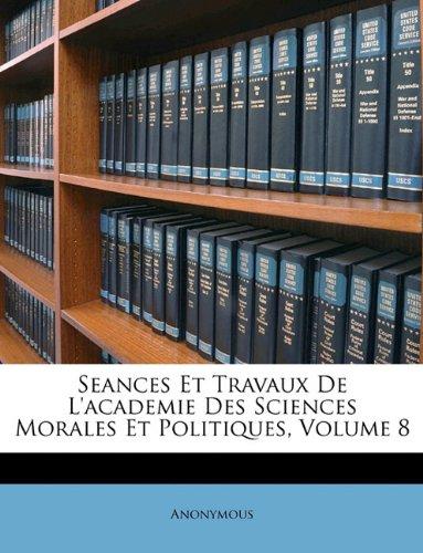 Download Seances Et Travaux De L'academie Des Sciences Morales Et Politiques, Volume 8 (French Edition) pdf epub