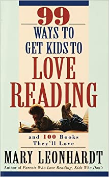 Book 99 Ways to Get Kids to Love Reading: And 100 Books They'll Love [Paperback] [1997] (Author) Mary Leonhardt