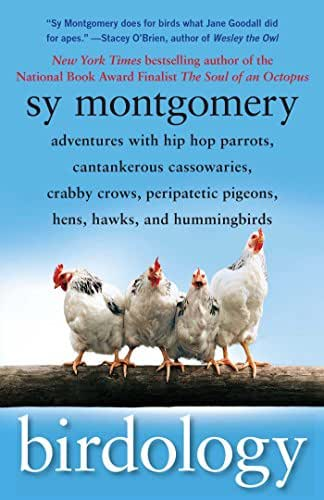 Birdology: Adventures with a Pack of Hens, a Peck of Pigeons, Cantankerous Crows, Fierce Falcons, Hip Hop Parrots, Baby Hummingbirds, and One Murderously Big Living Dinosaur (t)