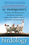 Birdology: Adventures with Hip Hop Parrots, Cantankerous Cassowaries, Crabby Crows, Peripatetic Pigeons, Hens, Hawks, and Hummingbirds