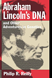 Abraham Lincolns DNA and Other Adventures in Genetics