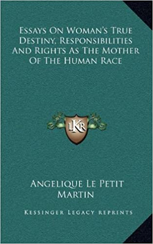 Essays On Womans True Destiny Responsibilities And Rights As The  Essays On Womans True Destiny Responsibilities And Rights As The Mother  Of The Human Race Angelique Le Petit Martin  Amazoncom  Books