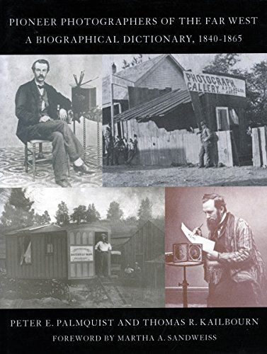 Pioneer Photographers of the Far West: A Biographical Dictionary, 1840-1865