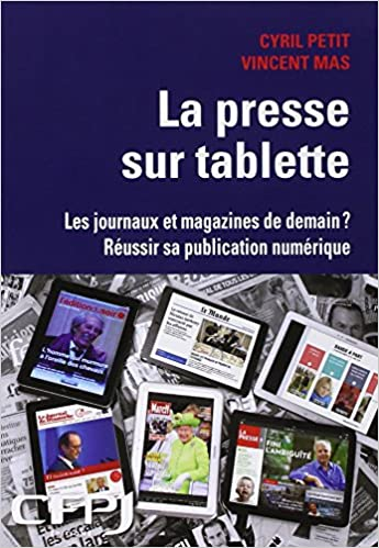 Télécharger en ligne La presse sur tablette : Les journaux et magazines de demain ? Réussir sa publication numérique epub, pdf