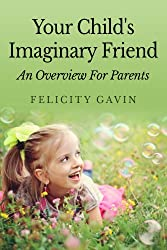 Your Child's Imaginary Friend: An Overview For Parents (English Edition)