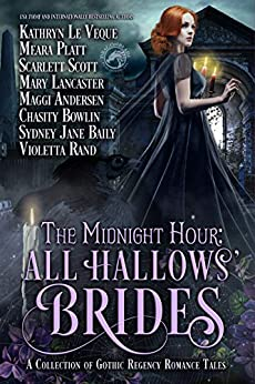 The Midnight Hour: All Hallows' Brides: A Gothic Regency Romance Novella collection by [Le Veque, Kathryn, Platt, Meara, Scott, Scarlett, Lancaster, Mary, Andersen, Maggi, Bowlin, Chasity, Baily, Sydney Jane, Rand, Violetta]
