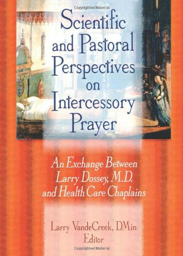 Scientific and Pastoral Perspectives on Intercessory Prayer: An Exchange Between Larry Dossey, MD, and Health Care Chaplains by Brand: Routledge