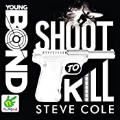 Shoot to Kill: Young Bond, Book 6 | Steve Cole