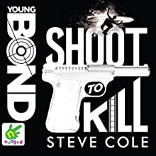 Shoot to Kill: Young Bond, Book 6 Audiobook by Steve Cole Narrated by Nathaniel Parker