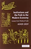 Institutions and the Path to the Modern Economy : Lessons from Medieval Trade, Greif, Avner, 0521671345