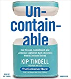 img - for Uncontainable: How Passion, Commitment, and Conscious Capitalism Built a Business Where Everyone Thrives by Kip Tindell (2014-10-07) book / textbook / text book