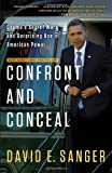 Confront and Conceal: Obama's Secret Wars and Surprising Use of American Power, David E. Sanger, 0307718034