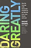 Daring Greatly: How the Courage to Be Vulnerable Transforms the Way We Live, Love, Parent, and Lead 1st edition by Brown, Brene (2012) Hardcover